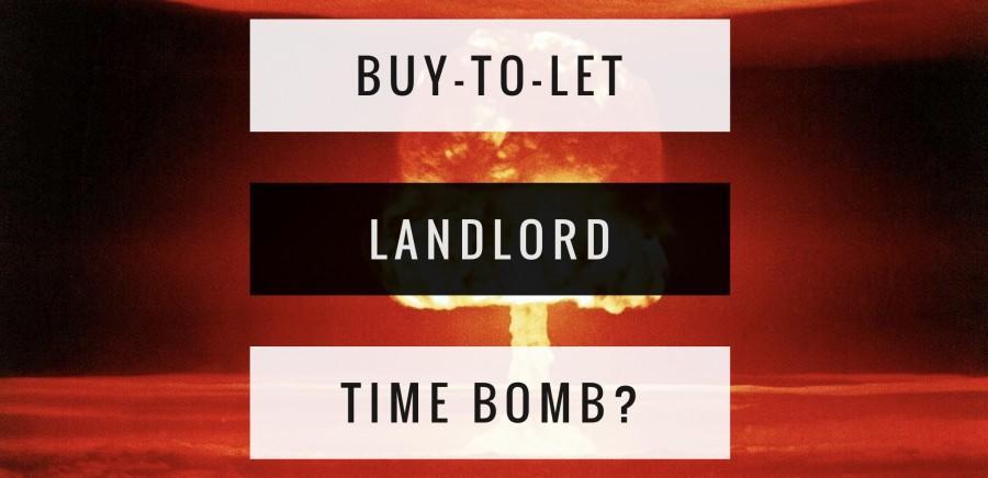 Buy to Let landlord Time Bomb